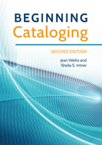 Beginning Cataloging, 2nd Edition ebook by Jean Weihs,Sheila S. Intner