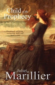 Child of the Prophecy: A Sevenwaters Novel 3 ebook by Juliet Marillier