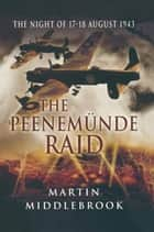 The Peenemunde Raid ebook by Martin Middlebrook
