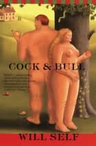 Cock and Bull ebook by Will Self