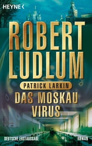 Das Moskau Virus - Roman ebook by Robert Ludlum, Patrick Larkin, Ruth Sander