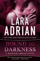 Bound to Darkness - A Midnight Breed Novel eBook by Lara Adrian
