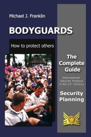 Bodyguards: How to protect others - Security Planning ebook by Michael J. Franklin