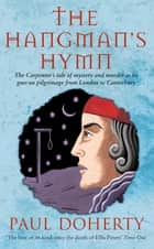 The Hangman's Hymn (Canterbury Tales Mysteries, Book 5) - A disturbing and compulsive tale from medieval England ebook by