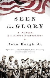 Seen the Glory - A Novel of the Battle of Gettysburg ebook by Jr. John Hough Jr.