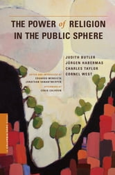 The Power of Religion in the Public Sphere ebook by Judith Butler,Jurgen Habermas,Charles Taylor,Cornel West