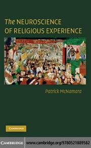The Neuroscience of Religious Experience ebook by McNamara, Patrick