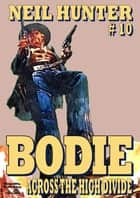 Bodie 10: Across the Divide ebook by Neil Hunter