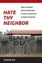 Hate Thy Neighbor ebook by Jeannine Bell