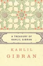 A Treasury of Kahlil Gibran ebook by Kahlil Gibran, Martin L. Wolf, Anthony R. Ferris