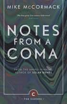 Notes from a Coma ebook by Mike McCormack