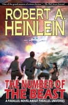 The Number of the Beast: A Parallel Novel About Parallel Universes ebook by Robert A. Heinlein