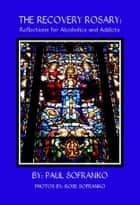 The Recovery Rosary: Reflections for Alcoholics and Addicts ebook by Paul Sofranko
