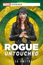 Rogue: Untouched - A Marvel Heroine Novel ebook by Alisa Kwitney