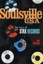 Soulsville, U.S.A.: The Story of Stax Records ebook by Rob Bowman