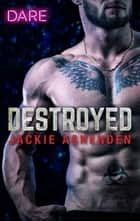 Destroyed - A Bad Boy Biker Romance 電子書 by Jackie Ashenden