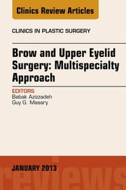 Brow and Upper Eyelid Surgery: Multispecialty Approach - E-Book ebook by Guy G Massry, MD,Babak Azizzadeh, MD, FACS