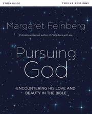 Pursuing God Study Guide - Encountering His Love and Beauty in the Bible ebook by Margaret Feinberg