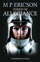 Token of Allegiance ebook by M P Ericson