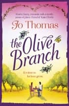 The Olive Branch - A gorgeous summer romance set in Italy ebook by Jo Thomas