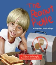 The Peanut Pickle - A Story about Peanut Allergy ebook by Jessica Jacobs, Jacquelyn Roslyn