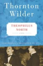 Theophilus North - A Novel ebook by Thornton Wilder