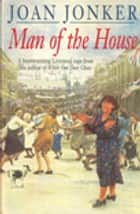 Man of the House - A touching wartime saga of life when the men come home (Eileen Gilmoss series, Book 2) ebook by Joan Jonker