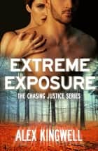 Extreme Exposure ebook by Alex Kingwell