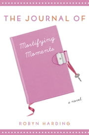 The Journal of Mortifying Moments ebook by Robyn Harding