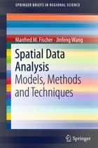 Spatial Data Analysis - Models, Methods and Techniques ebook by Jinfeng Wang, Manfred M. Fischer