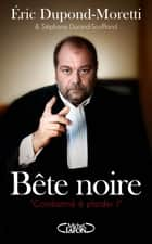 Bête noire ebook by Eric Dupond-moretti, Stephane Durand-souffland