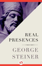 Real Presences ebook by George Steiner