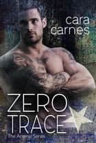 Zero Trace - The Arsenal, #4 eBook by Cara Carnes