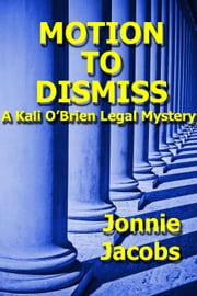 Motion To Dismiss - Kali O'Brien legal suspense, #3 ebook by jonnie jacbos