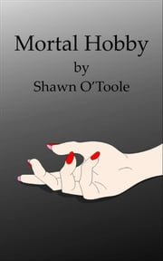 Mortal Hobby ebook by Shawn O'Toole