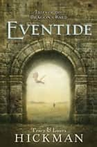 Eventide - Tales of the Dragon's Bard, Vol. 1 ebook by Tracy Hickman