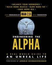 Man 2.0 Engineering the Alpha - A Real World Guide to an Unreal Life: Build More Muscle. Burn More Fat. Have More Sex ebook by John Romaniello,Adam Bornstein