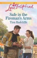 Safe in the Fireman's Arms (Mills & Boon Love Inspired) 電子書 by Tina Radcliffe