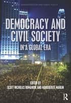 Democracy and Civil Society in a Global Era ebook by Scott Nicholas Romaniuk,Marguerite Marlin