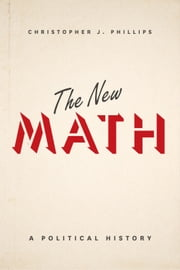 The New Math - A Political History ebook by Christopher J. Phillips
