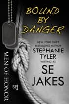 Bound By Danger: Men of Honor Book 4 - Men of Honor ebook by SE Jakes, Stephanie Tyler
