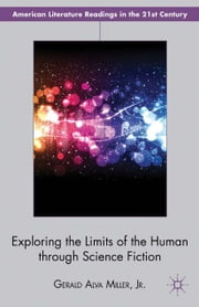 Exploring the Limits of the Human through Science Fiction ebook by Gerald Alva Miller Jr.