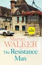 The Resistance Man - Bruno is dogged by the past as he solves a thrilling modern murder ebook by Martin Walker