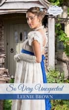 So Very Unexpected - A Pride and Prejudice Variation Novel ebook by Leenie Brown