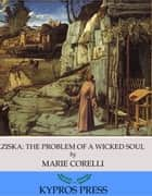 Ziska: The Problem of a Wicked Soul ebook by Marie Corelli
