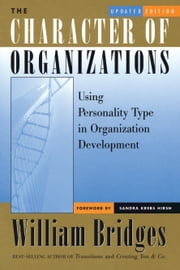 The Character of Organizations - Using Personality Type in Organization Development ebook by William Bridges,Sandra Krebs Hirsh