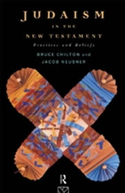 Judaism in the New Testament - Practices and Beliefs ebook by Bruce Chilton,Jacob Neusner
