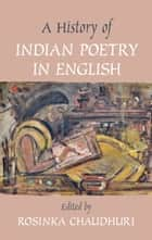 A History of Indian Poetry in English ebook by Rosinka Chaudhuri