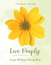 Live Deeply - A Study of the Parables of Jesus ebook by Lenya Heitzig, Penny Rose
