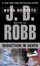 Seduction in Death ebook by J. D. Robb